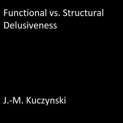 Functional vs. Structural Delusiveness Audiobook, by J.-M. Kuczynski