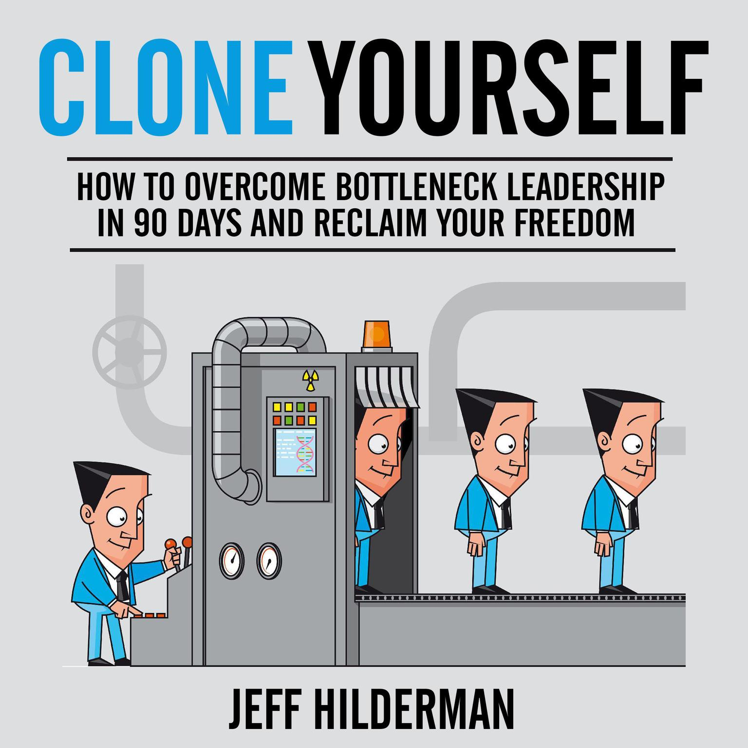 Printable Clone Yourself: How to Overcome Bottleneck Leadership in 90 Days and Reclaim Your Freedom Audiobook Cover Art