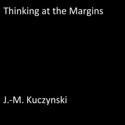 Thinking at the Margins Audiobook, by J.-M. Kuczynski