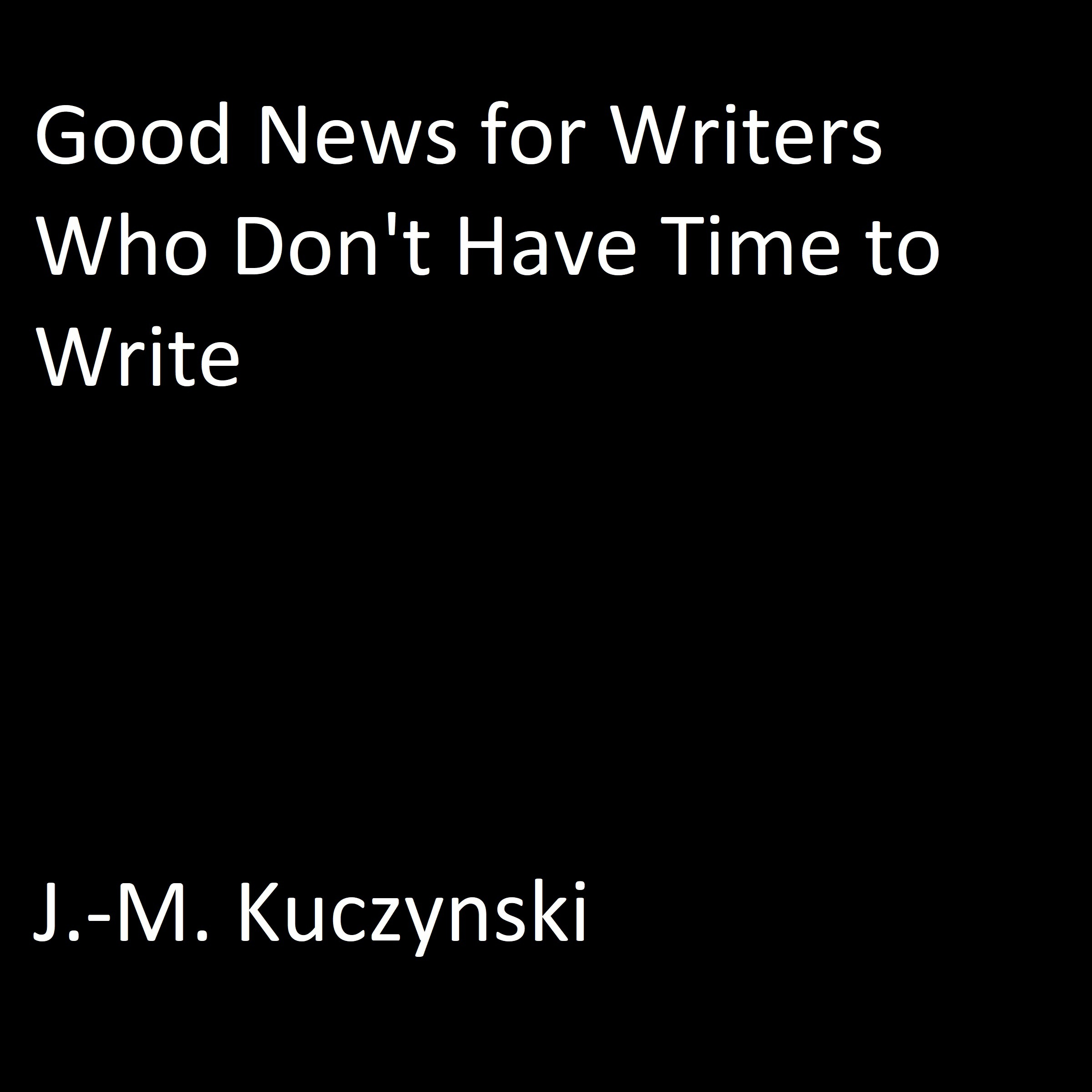 Printable Good News for Writers Who Don't have Time to Write Audiobook Cover Art