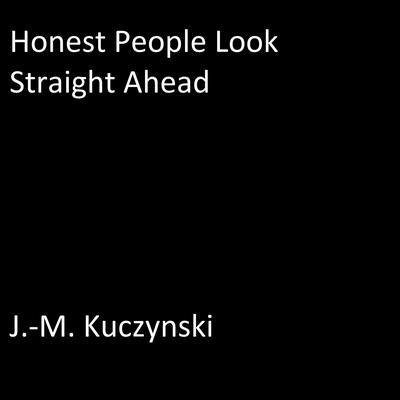 Honest People Look Straight Ahead Audiobook, by J.-M. Kuczynski