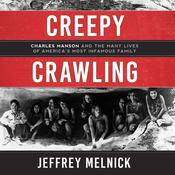 Creepy Crawling: Charles Manson and the Many Lives of Americas Most Infamous Family Audiobook, by Jeffrey Melnick