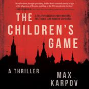 The Childrens Game: A Thriller Audiobook, by Max Karpov