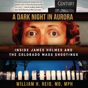 A Dark Night in Aurora: Inside James Holmes and the Colorado Theater Shootings Audiobook, by William H. Reid
