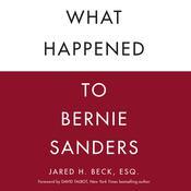 What Happened to Bernie Sanders Audiobook, by Jared H. Beck, Esq.