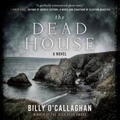 The Dead House: A Novel Audiobook, by Billy O'Callaghan