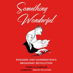 Something Wonderful: Rodgers and Hammerstein's Broadway Revolution Audiobook, by Todd S.  Purdum