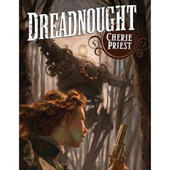 Dreadnought: A Novel of the Clockwork Century Audiobook, by Cherie Priest