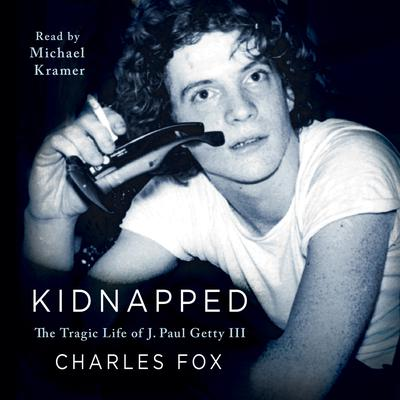 Kidnapped: The Tragic Life of J. Paul Getty III Audiobook, by Charles Fox