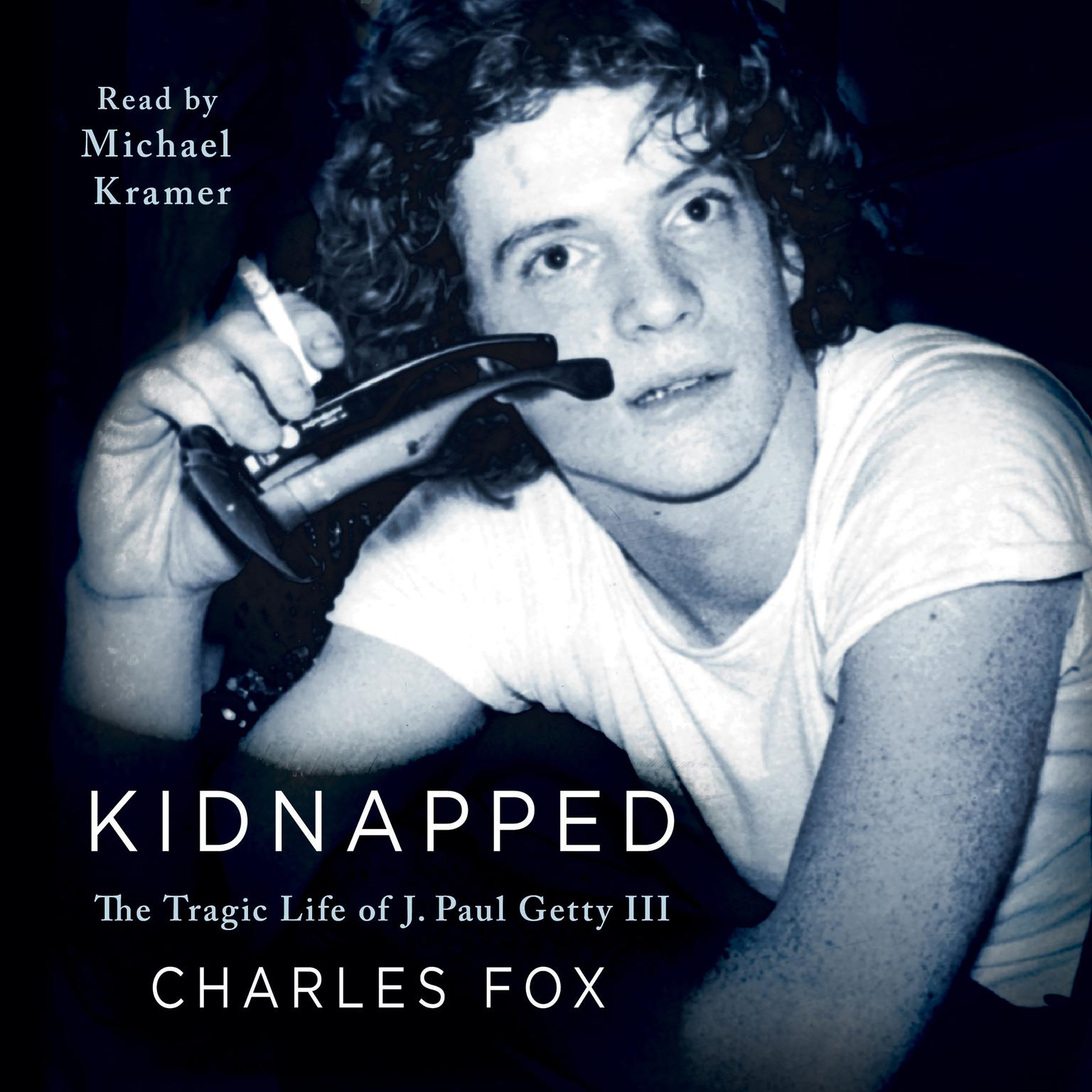 Printable Kidnapped: The Tragic Life of J. Paul Getty III Audiobook Cover Art