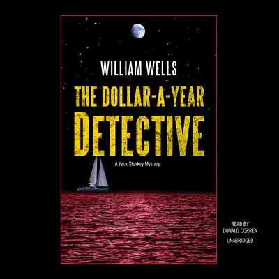 The Dollar-A-Year Detective: A Jack Starkey Mystery Audiobook, by William  Wells