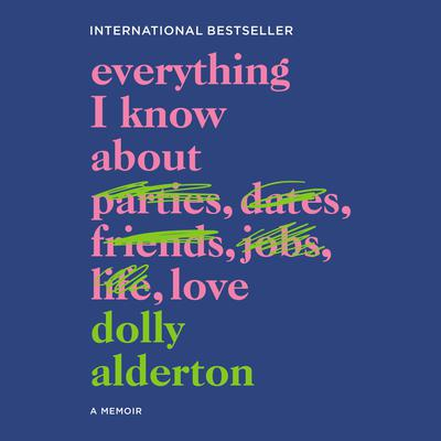 Everything I Know About Love: A Memoir Audiobook, by Dolly Alderton