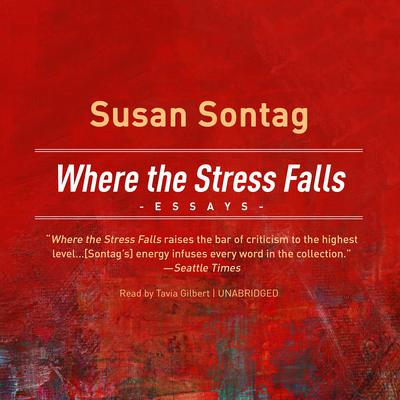 Where the Stress Falls: Essays Audiobook, by Susan Sontag
