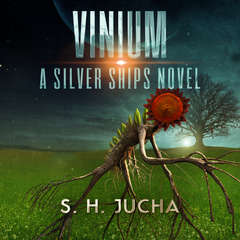 Vinium: A Silver Ships Novel Audiobook, by S. H.  Jucha