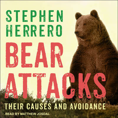 Bear Attacks: Their Causes and Avoidance Audiobook, by