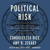Political Risk: How Businesses and Organizations Can Anticipate Global Insecurity Audiobook, by Condoleezza Rice, Amy Zegart