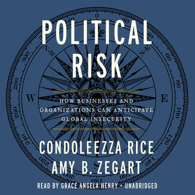 Political Risk: How Businesses and Organizations Can Anticipate Global Insecurity Audiobook, by Condoleezza Rice