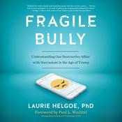 Fragile Bully: Americas Destructive Dance with Narcissism Audiobook, by Laurie Helgoe, Ph.D.