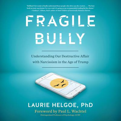 Fragile Bully: Understanding Our Destructive Affair With Narcissism Audiobook, by Laurie Helgoe