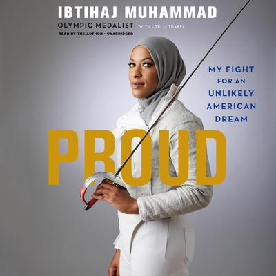 Proud: My Fight for an Unlikely American Dream Audiobook, by Ibtihaj Muhammad