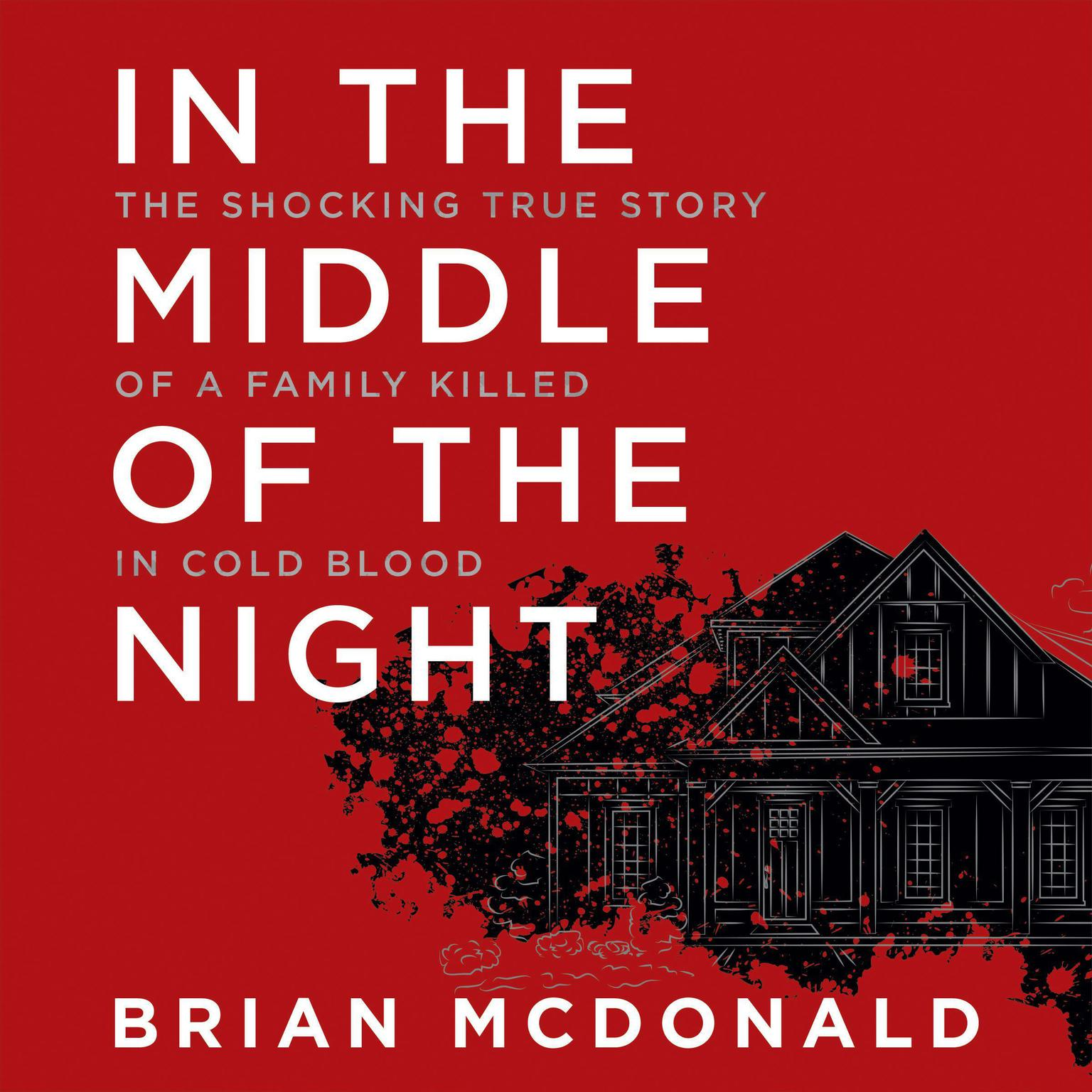 Printable In the Middle of the Night: The Shocking True Story of a Family Killed in Cold Blood Audiobook Cover Art