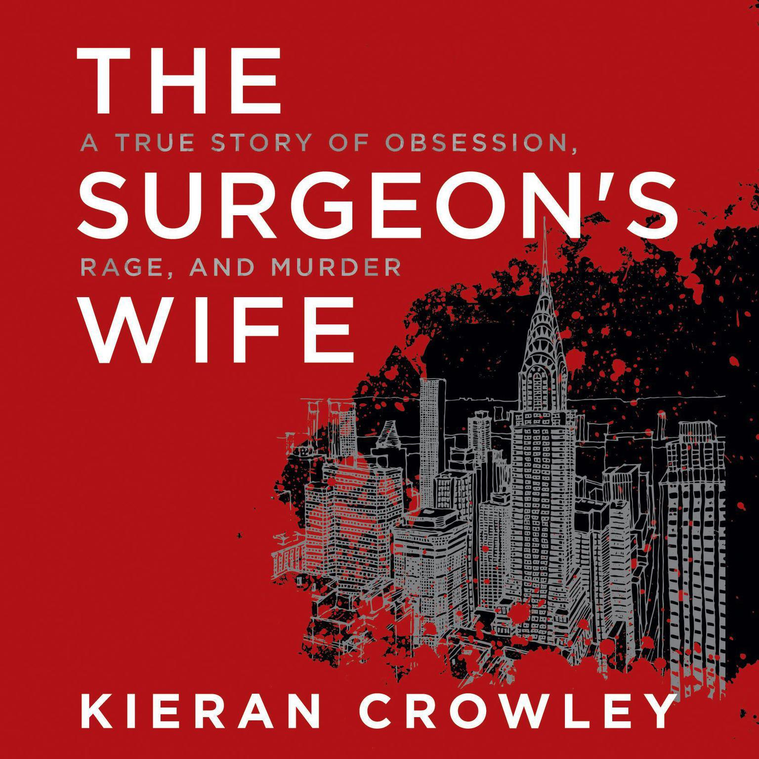 Printable The Surgeon's Wife: A True Story of Obsession, Rage, and Murder Audiobook Cover Art