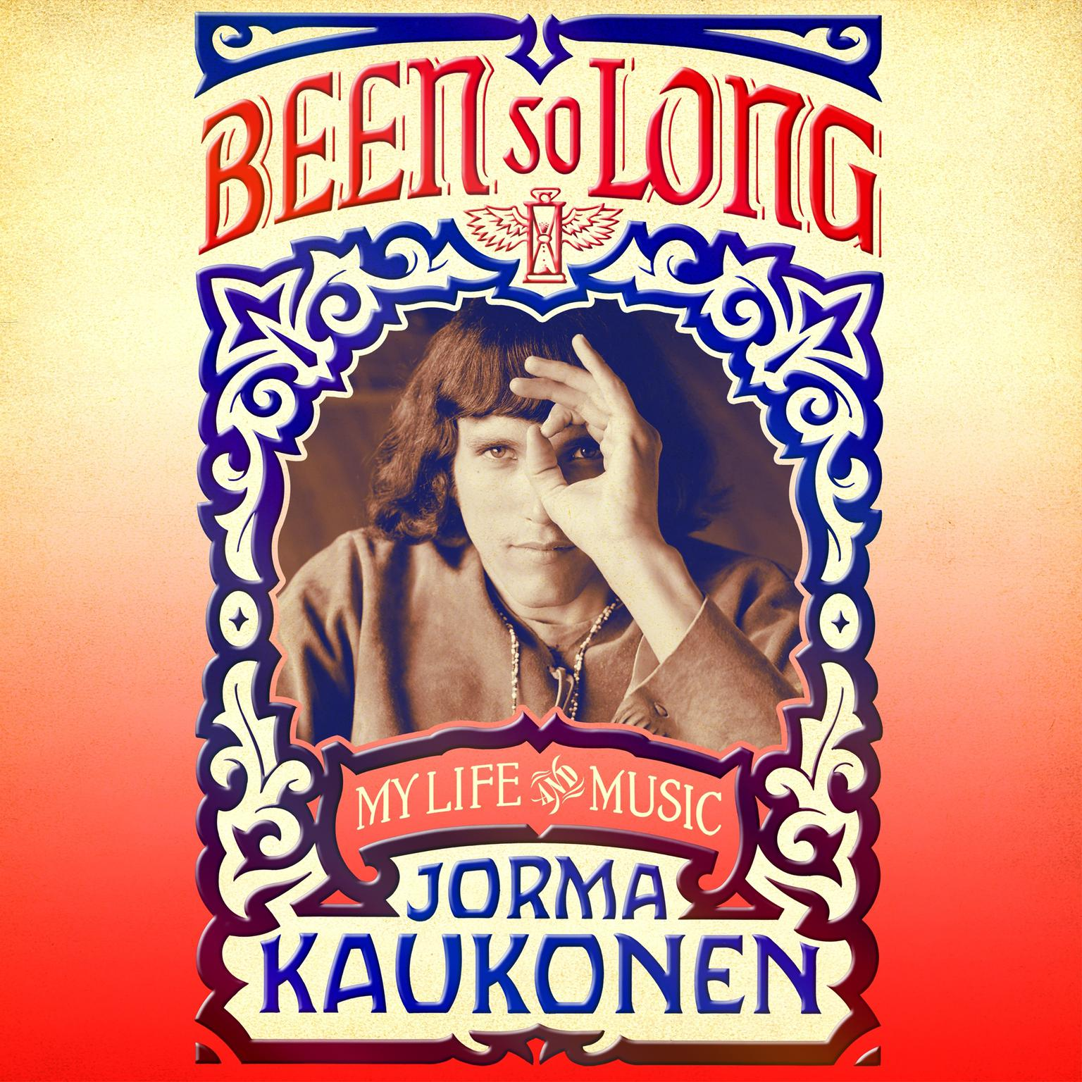 Been So Long: My Life and Music Audiobook, by Jorma Kaukonen