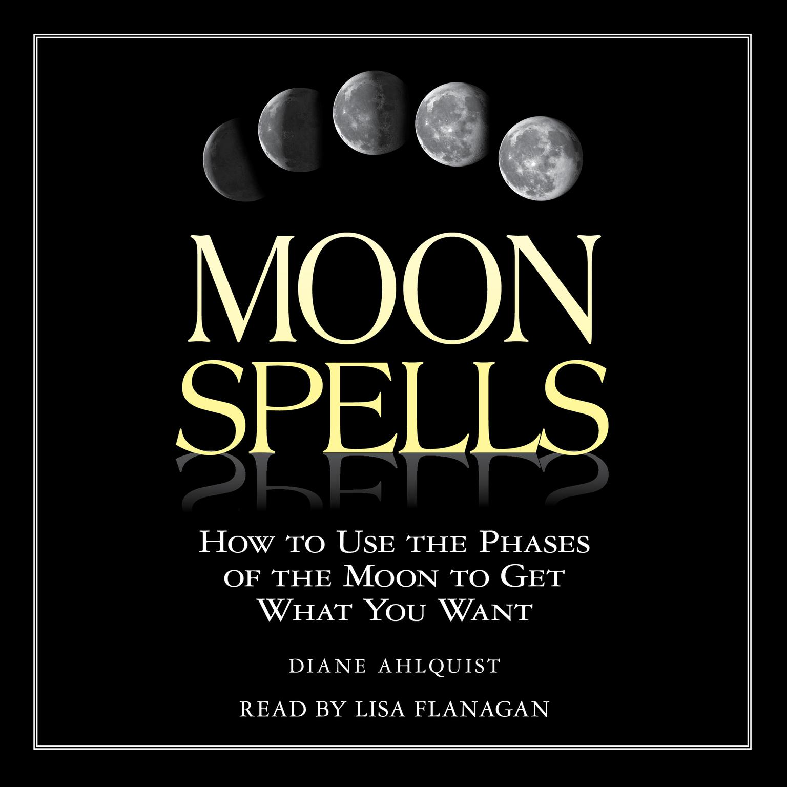 Printable Moon Spells: How to Use the Phases of the Moon to Get What You Want Audiobook Cover Art