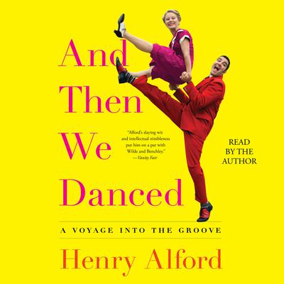 And Then We Danced: A Voyage into the Groove Audiobook, by Henry Alford