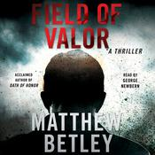 Field of Valor: A Thriller Audiobook, by Matthew Betley