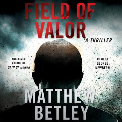 Field of Valor: A Thriller Audiobook, by Matthew Betley