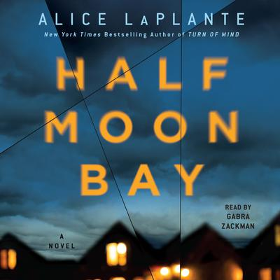 Half Moon Bay: A Novel Audiobook, by Alice LaPlante
