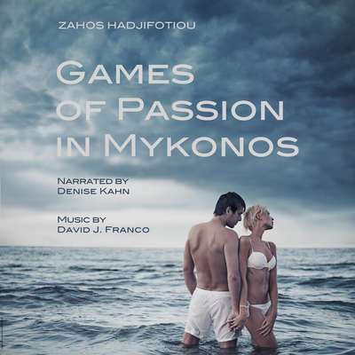 Games of Passion in Mykonos Audiobook, by Zahos Hadjifotiou