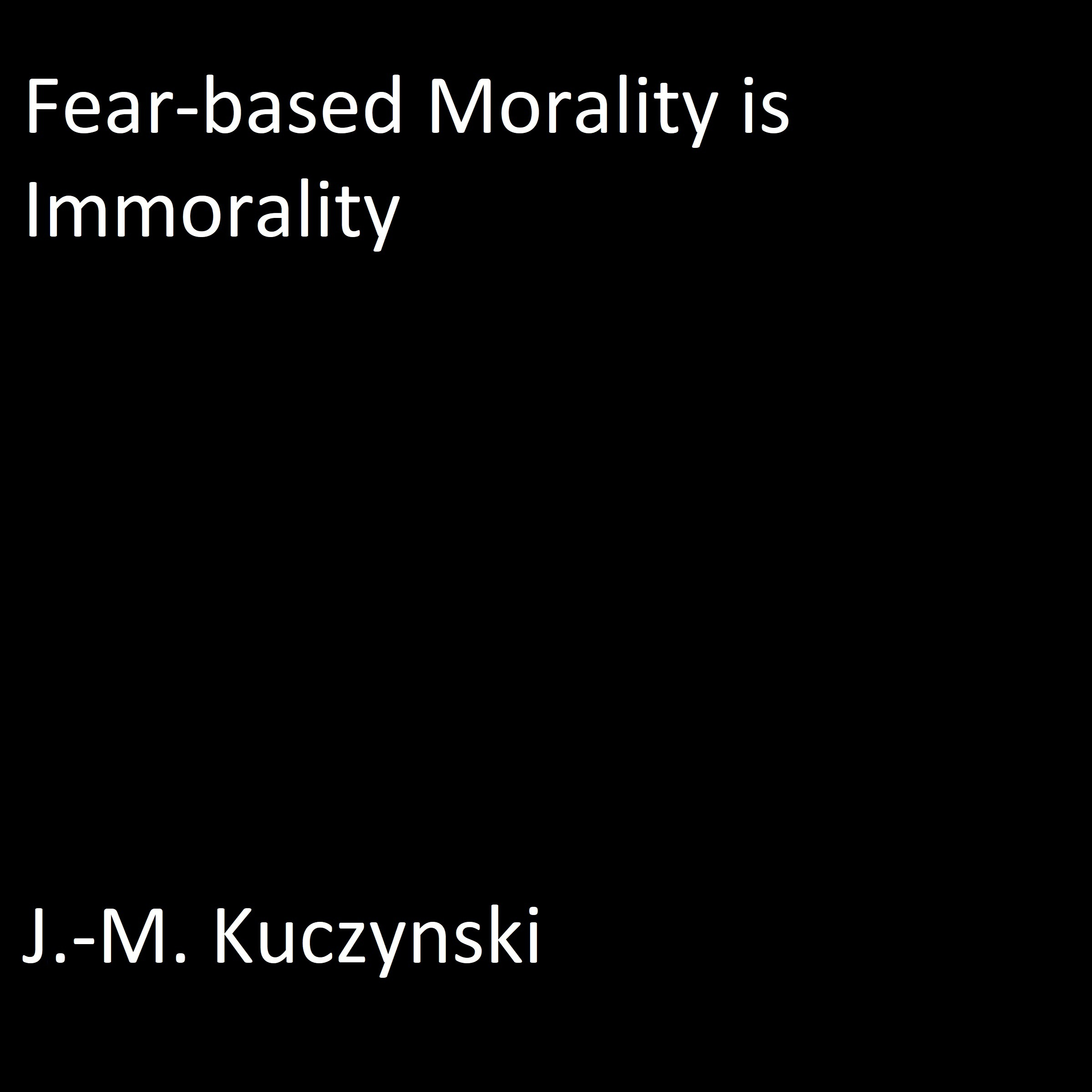 Printable Fear-based Morality is Immorality Audiobook Cover Art