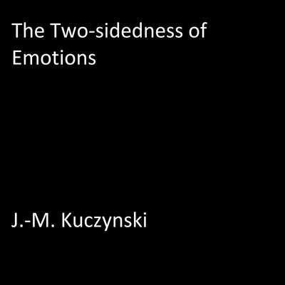 The Two-sidedness of Emotions  Audiobook, by J.-M. Kuczynski