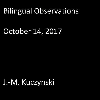 Bilingual Observations : October 14, 2017 Audiobook, by J.-M. Kuczynski