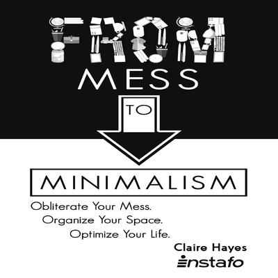 From Mess to Minimalism: Obliterate Your Mess. Organize Your Space. Optimize Your Life. Audiobook, by Instafo