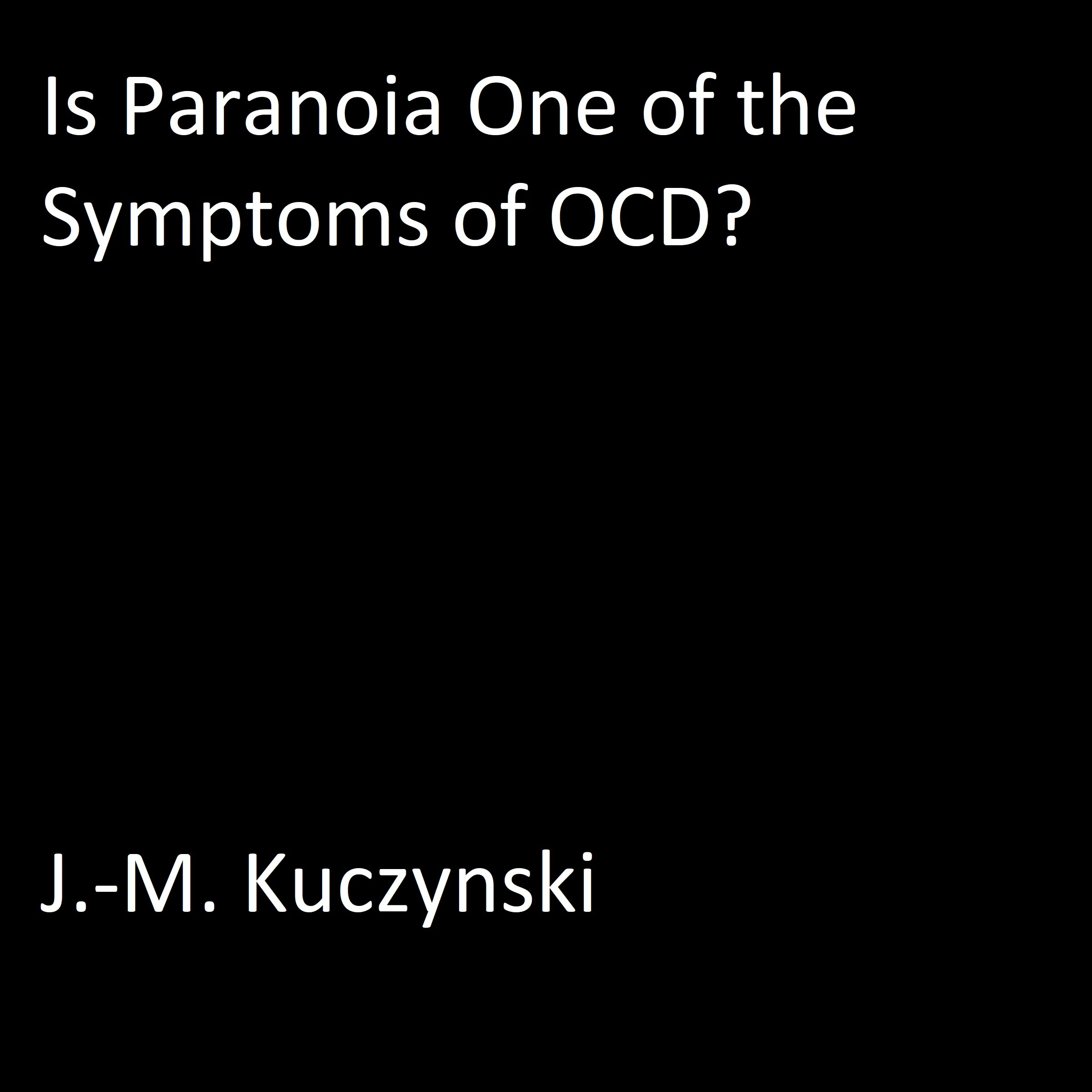 Printable Is paranoia one of the symptoms of OCD? Audiobook Cover Art