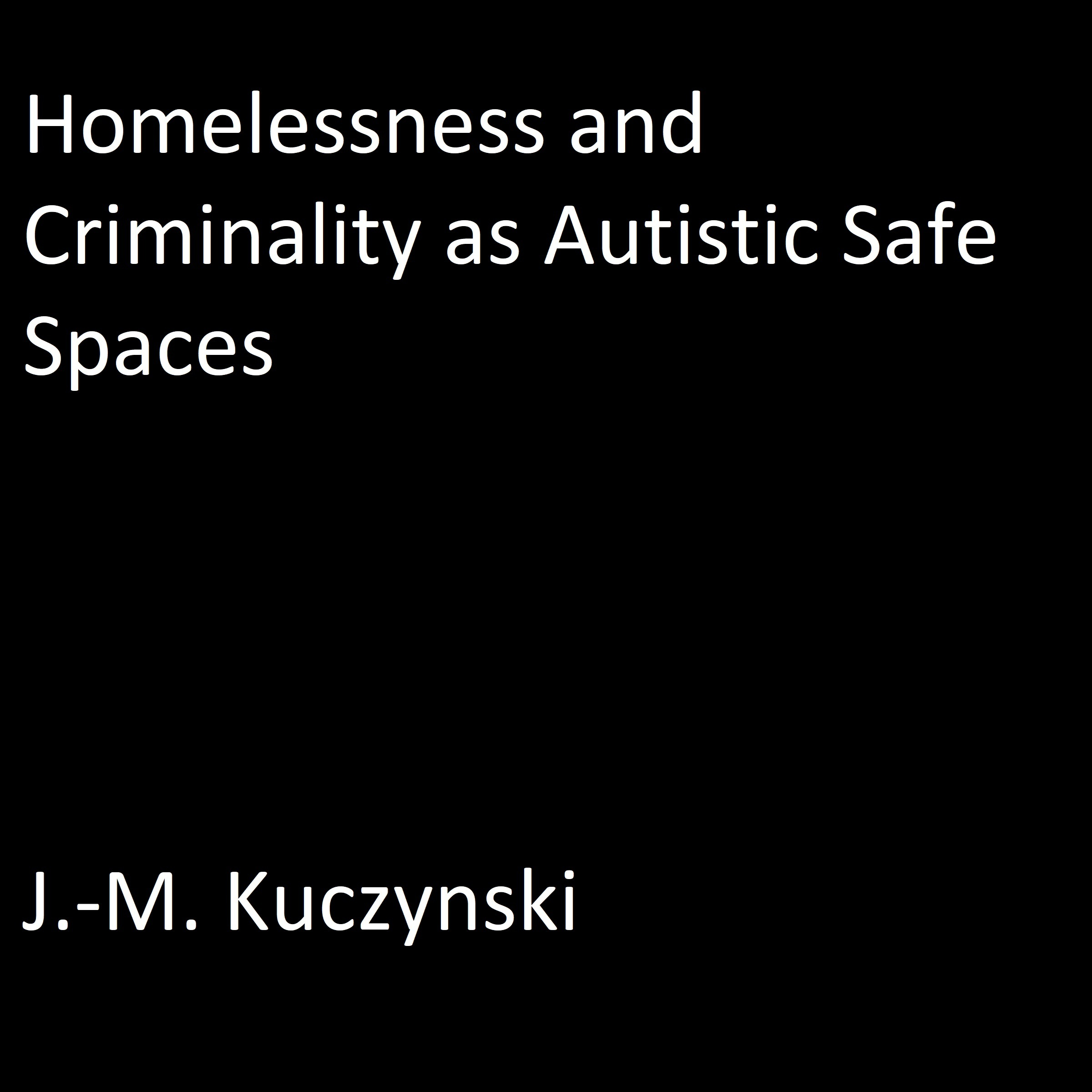 Printable Homelessness and Criminality as Autistic Safe Spaces Audiobook Cover Art