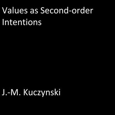 Values as Second-order Intentions Audiobook, by J.-M. Kuczynski
