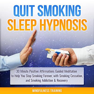 Quit Smoking Hypnosis: 30 Minutes of Positive Affirmations to Help You Quit Smoking Cigarettes While You Sleep Audiobook, by Mindfulness Training