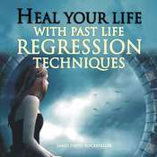 Heal Your Life with Past Life Regression Techniques Audiobook, by James David Rockefeller