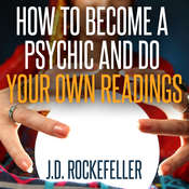 How to Become a Psychic and Do Your Own Readings Audiobook, by J.D. Rockefeller