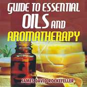 Guide to Essential Oils and Aromatherapy Audiobook, by James David Rockefeller