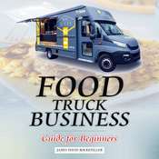 Food Truck Business: Guide for Beginners Audiobook, by James David Rockefeller