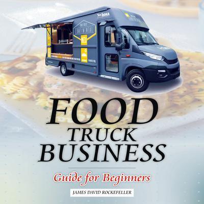 Food Truck Business: Guide for Beginners Audiobook, by James David Rockefeller