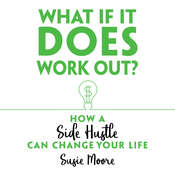 What If It Does Work Out?: How a Side Hustle Can Change Your Life Audiobook, by Susie Moore