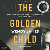 The Golden Child: Sweetness, Danger, Bullying, Shame Audiobook, by Wendy James