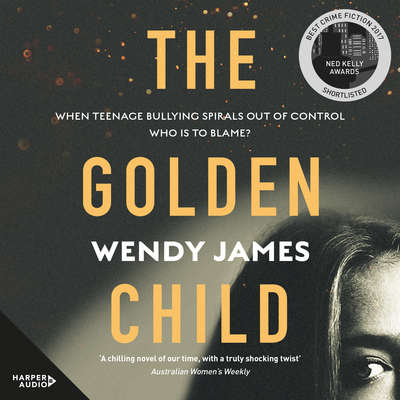 The Golden Child: When online bullying spirals out of control who is to blame? Audiobook, by Wendy James