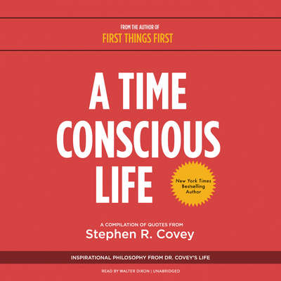 A Time Conscious Life: Inspirational Philosophy from Dr. Covey's Life Audiobook, by Stephen R. Covey